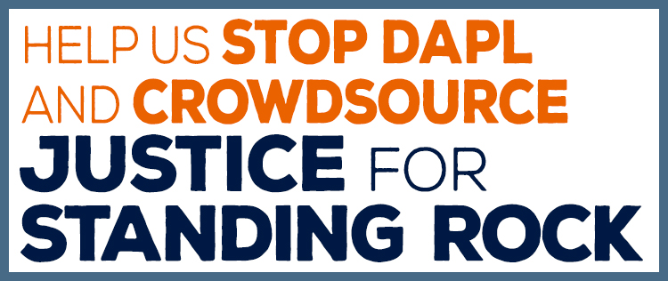 Help us STOP DAPL and Crowdsource Justice for Standing Rock